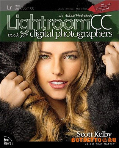 Scott Kelby. The Adobe Photoshop Lightroom CC Book for Digital Photographers